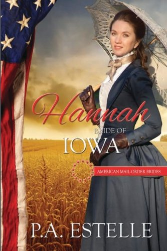 Hannah, Bride of Iowa (The American Mail Order Bride Series) (Volume 29): Estelle, P. A.