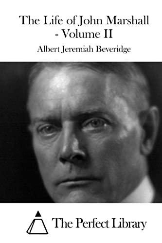 9781519602695: The Life of John Marshall - Volume II (Perfect Library)