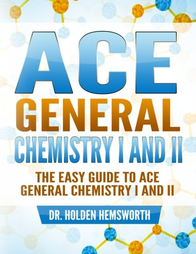 9781519602756: Ace General Chemistry I and II: The EASY Guide to Ace General Chemistry I and II