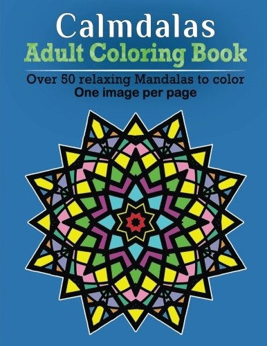 9781519603371: 1: Calmdalas - Adult Coloring Book: Over 50 relaxing Mandalas to color! (Volume 1)