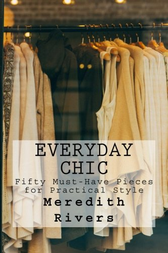 9781519603616: Everyday Chic: 50 Must-Have Pieces for Practical Style