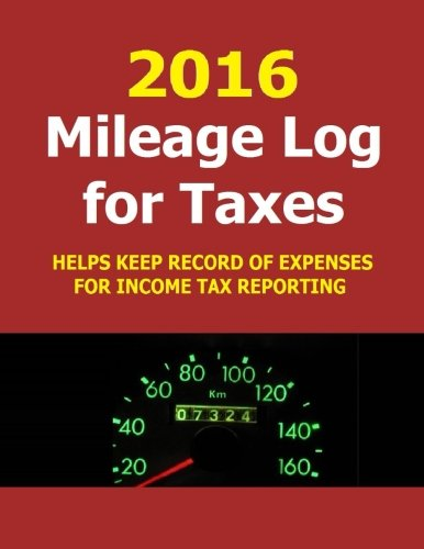 9781519604446: 2016 Mileage Log for Taxes: Track mileage and expenses in 2016. Helps when filing income taxes.