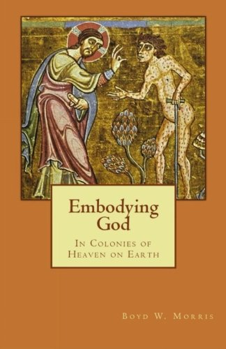 9781519604873: Embodying God: In Colonies of Heaven on Earth