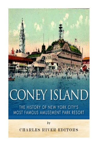 9781519605214: Coney Island: The History of New York City's Most Famous Amusement Park Resort