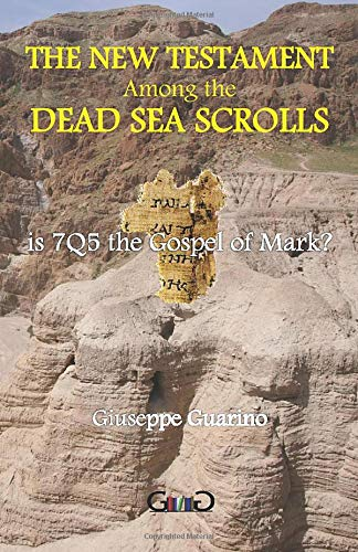 9781519606020: The New Testament among the Dead Sea Scrolls: Is 7Q5 the Gospel of Mark?