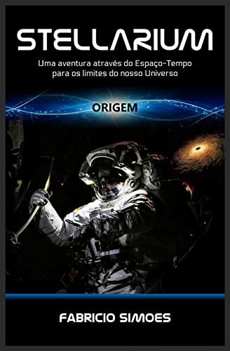 Stellarium (Origem): Uma aventura através do espaço-tempo para os limites do nosso ...