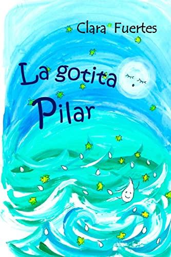 9781519609694: La gotita Pilar: El ciclo del agua (Coleccion: un paseo entre emociones) (Volume 2) (Spanish Edition)