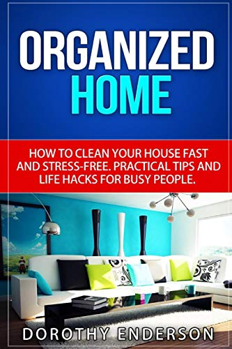 9781519611185: Organized Home: How to Clean Your House Fast and Stress-free.Practical Tips and Life Hacks for Busy People