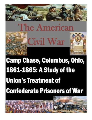 9781519611406: Camp Chase, Columbus, Ohio, 1861-1865: A Study of the Union's Treatment of Confederate Prisoners of War (The American Civil War)