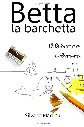 9781519611666: Betta la barchetta, il libro da colorare (Italian Edition)