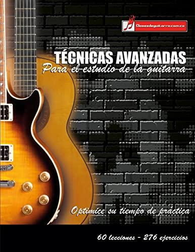 9781519612823: Técnicas avanzadas para el estudio de la guitarra: Optimice su tiempo de práctica y logre resultados a corto plazo (Spanish Edition)