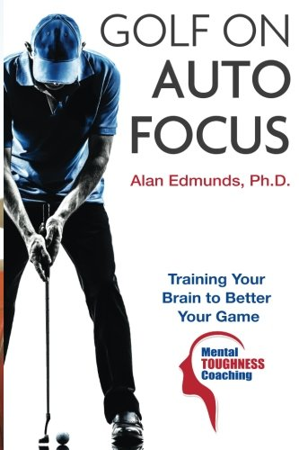 9781519614315: Golf on Auto Focus: Training Your Brain to Better Your Game