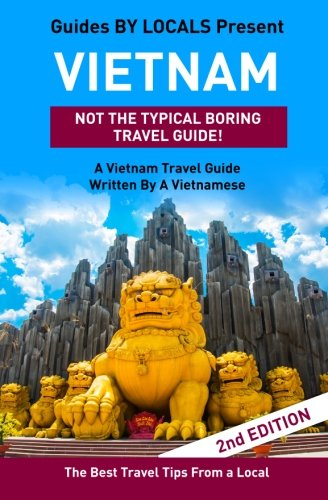 9781519616753: Vietnam: By Locals - A Vietnam Travel Guide Written By A Vietnamese: The Best Travel Tips About Where to Go and What to See in Vietnam