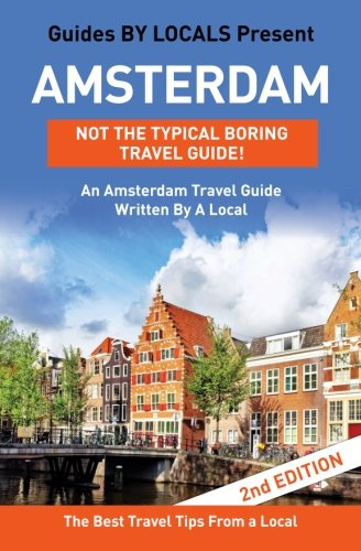 9781519617330: Amsterdam: By Locals - An Amsterdam Travel Guide Written In The Netherlands: The Best Travel Tips About Where to Go and What to See in Amsterdam, The Netherlands