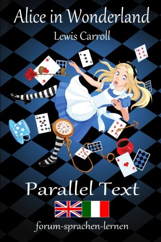 9781519618221: Alice in Wonderland / Alice nel Paese delle Meraviglie - Bilingual Italian English with sentence-by-sentence translation placed directly side by side (English and Italian Edition)