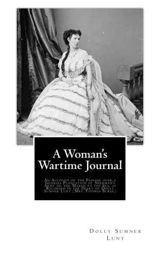 9781519618436: A Woman's Wartime Journal: An Account of the Passage over a Georgia Plantation of Sherman's Army on the March to the Sea, as Recorded in the Diary of Dolly Sumner Lunt (Mrs. Thomas Burge)