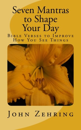 Seven Mantras to Shape Your Day: Bible: Zehring, John