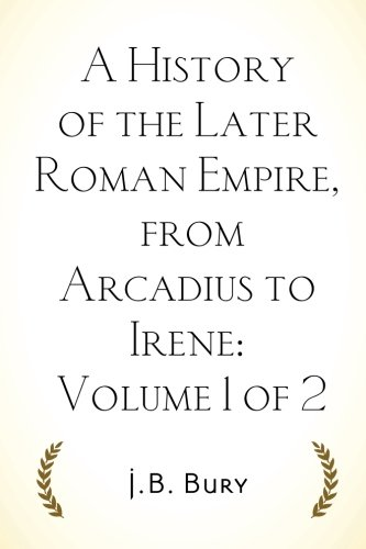 9781519619990: A History of the Later Roman Empire, from Arcadius to Irene: Volume 1 of 2