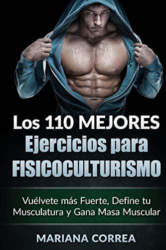 9781519624291: LOS 110 MEJORES EJERCICIOS Para FISICOCULTURISMO: Vuelvete mas Fuerte, Define tu Musculatura y Gana Masa Muscular
