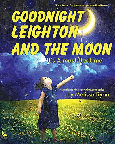 9781519625496: Goodnight Leighton and the Moon, It's Almost Bedtime: Personalized Children's Books, Personalized Gifts, and Bedtime Stories (A Magnificent Me! estorytime.com Series)