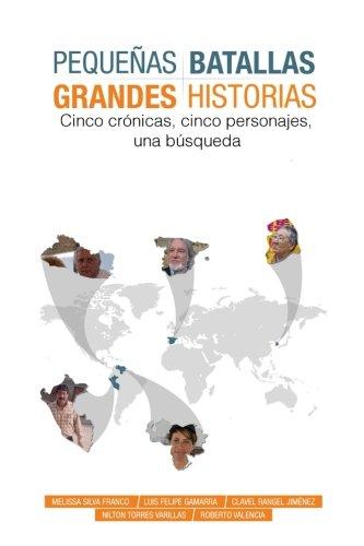 9781519628749: Pequeñas Batallas, Grandes Historias: 5 crónicas, 5 países, 1 búsqueda (Spanish Edition)