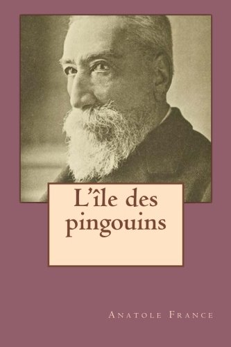 9781519628848: L'ile des pingouins (Anatole France ( G-Ph ballin publication)) (French Edition)