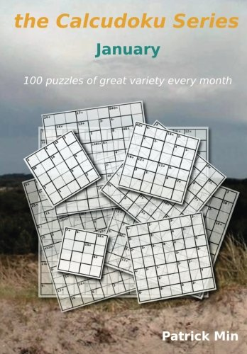 9781519630124: the Calcudoku Series - January: 100 puzzles of great variety every month (Volume 1)