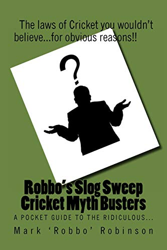 9781519633408: Robbo's Slog Sweep Cricket Myth Busters: The laws of cricket you wouldn't believe! ...for obvious reasons!!