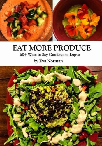9781519638076: Eat More Produce: 50+ Ways to Say Goodbye to Lupus