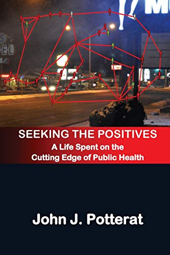 9781519638182: Seeking The Positives: A Life Spent on the Cutting Edge of Public Health