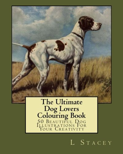 9781519639264: The Ultimate Dog Lovers Colouring Book: 50 Beautiful Dog Illustrations For Your Creativity