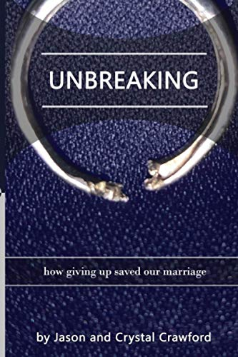 9781519642134: Unbreaking: How Giving Up Saved Our Marriage