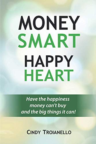 9781519642394: Money Smart Happy Heart: Have the Happiness Money Can't Buy and the Big Things it Can!