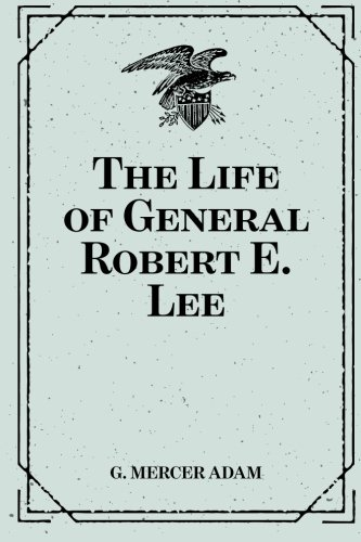 9781519643483: The Life of General Robert E. Lee