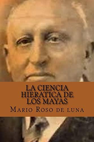 La Ciencia Hieratica de Los Mayas (Spanish: Mario Roso De