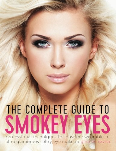 9781519644671: The Complete Guide to Smokey Eyes: Professional Techniques for Daytime Wearable to Ultra Glamorous Sultry Eye Makeup