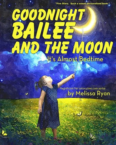 9781519644749: Goodnight Bailee and the Moon, It's Almost Bedtime: Personalized Children's Books, Personalized Gifts, and Bedtime Stories (A Magnificent Me! estorytime.com Series)