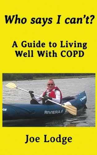 9781519644886: Who Says I Can't?: A Guide to Living Well with COPD