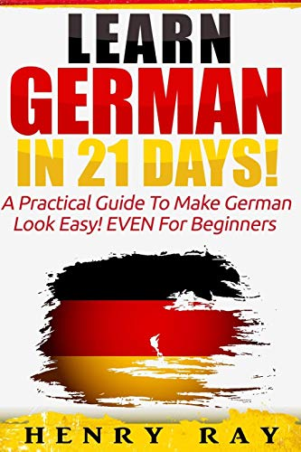 9781519645500: German: Learn German In 21 DAYS! - A Practical Guide To Make German Look Easy! EVEN For Beginners (German, French, Spanish, Italian) (English and German Edition)