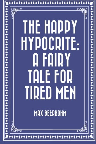 The Happy Hypocrite: A Fairy Tale for: Max Beerbohm