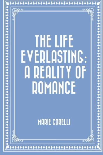9781519648563: The Life Everlasting: A Reality of Romance