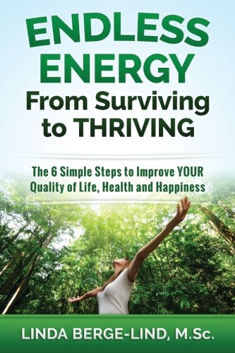 9781519649195: Endless Energy From Surviving to Thriving: The 6 Simple Steps to Improve your Quality of Life, Health & Happiness
