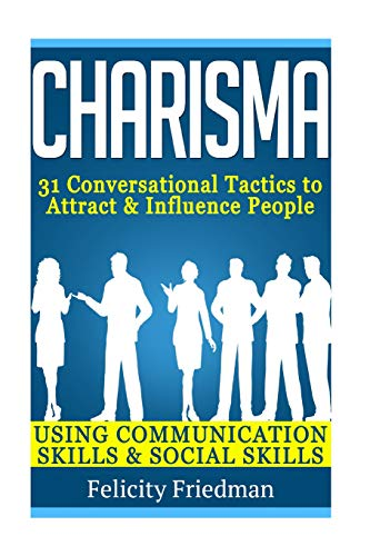 9781519649287: Charisma: 31 Powerful Ways to Attract & Influence People Using Communication Skills & Social Skills (People Skills, Conversational Skills Social Skills, Likeability, Charismatic)