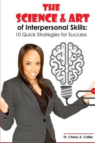9781519650269: The Science and Art of Interpersonal Skills: 10 Quick Strategies for Success