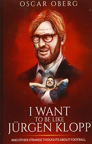 9781519650474: I Want to Be Like Jürgen Klopp: And Other Strange Thoughts About Football