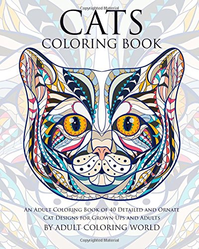 9781519651358: Cats Coloring Book: An Adult Coloring Book of 40 Detailed and Ornate Cat Designs for Grown-Ups and Adults (Animal Coloring Books for Adults) (Volume 3)