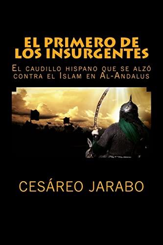 9781519651723: El Primero de los Insurgentes: El caudillo hispano que se alzó contra el Islam
