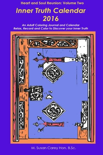9781519653642: Inner Truth Calendar 2016: A Coloring Journal and Calendar (Heart and Soul Reunion) (Volume 2)