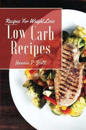 Low Carb Recipes: Low Carb Recipes for Weight Loss: Hannie P. Scott