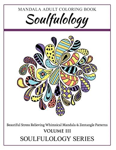 9781519653987: Soulfulology Adult Coloring Book III: Beautiful Stress Relieving Whimsical Mandala & Zentangle Patterns (Soulfulology Adult Coloring Books Mandalas & Zentangles) (Volume 3)